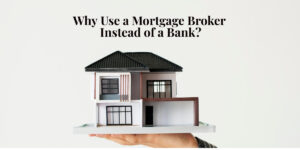 Why Use a Mortgage Broker Instead of a Bank